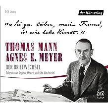 """""""Sie zu lieben, mein Freund, ist eine hohe Kunst."""": Thomas Mann, Agnes E. Meyer: Der Briefwechsel"""