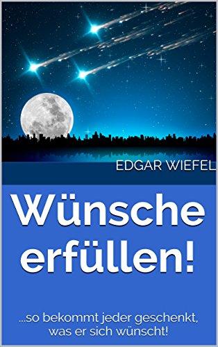 Wünsche erfüllen!: ...so bekommt jeder geschenkt, was er sich wünscht!