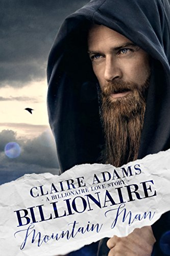 Billionaire Mountain Man (A Billionaire Romance Love Story)
