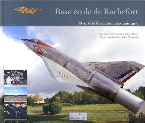 Base École de Rochefort, 80 ans de formation aéronautique de Général Olivier Taprest ,Adjudant-chef Patricia Nomballais ( 27 juin 2013 )