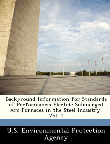 Background Information for Standards of Performance: Electric Submerged ARC Furnaces in the Steel Industry, Vol. 1