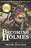 Becoming Holmes: The Boy Sherlock Holmes, His Final Case by Shane Peacock (2014-04-22)