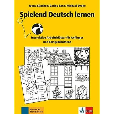 Spielend Deutsch lernen : Interaktive Arbeitsblätter für Anfänger und Fortgeschrittene