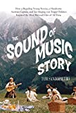 Front cover for the book The Sound of Music Story: How A Beguiling Young Novice, A Handsome Austrian Captain, and Ten Singing von Trapp Children Inspired the Most Beloved Film of All Time by Tom Santopietro