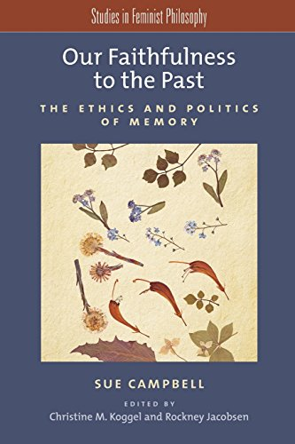 Our Faithfulness to the Past: The Ethics and Politics of Memory (Studies in Feminist Philosophy)