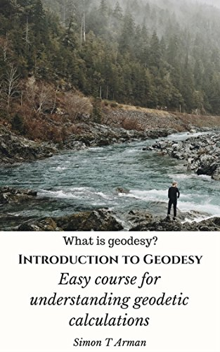 Introduction to Geodesy: Easy course for understanding geodetic calculations (What is geodesy?) (English Edition)