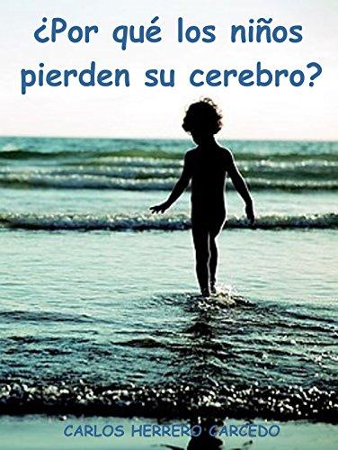 ¿POR QUÉ LOS NIÑOS PIERDEN SU CEREBRO? por CARLOS HERRERO CARCEDO