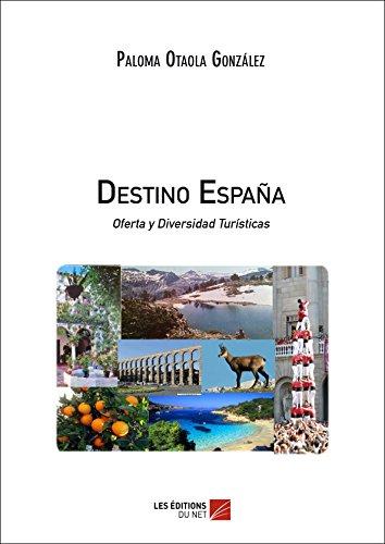 Destino España Oferta y Diversidad Turísticas eBook: Paloma Otaola ...
