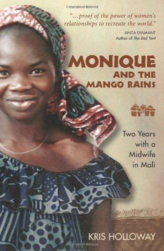 Monique And the Mango Rains: Two Years With a Midwife in Mali par Kris Holloway