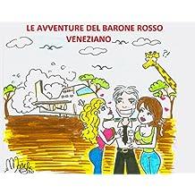 Le avventure del Barone Rosso veneziano: Ciao, io vado. E dove vai? (ma i veneziani non portano solo le gondole?) (Italian Edition)