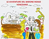 Le avventure del Barone Rosso veneziano: Ciao, io vado. E dove vai? (ma i veneziani non portano solo le gondole?)