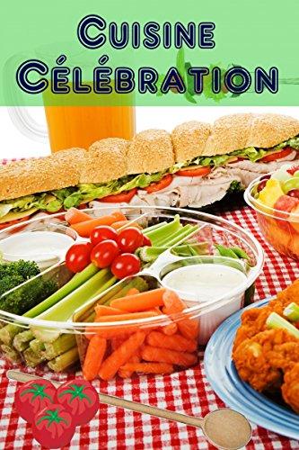 Cuisine Célébration: 160 idées de recettes copieux et créatives pour finger aliments et snacks du parti (Parti de Cuisine) par Bernhard Long