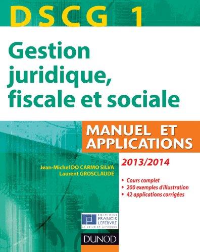 DSCG 1 - Gestion juridique, fiscale et sociale 2013/2014 - 7e éd : Manuel et Applications, Corrigés inclus (DSCG 1 - Gestion juridique, fiscale et sociale - DSCG 1)