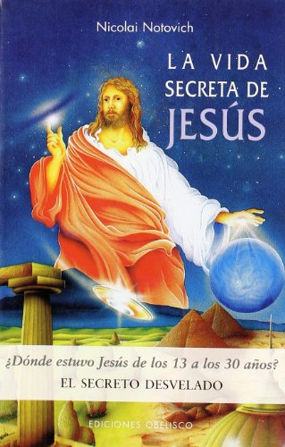 La vida secreta de Jesús. El secreto desvelado (INVESTIGACIÓN) por NICOLAI NOTOVICH
