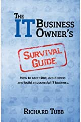 The IT Business Owner's Survival Guide: How to save time, avoid stress and build a successful IT business Paperback