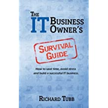The IT Business Owner's Survival Guide: How to save time, avoid stress and build a successful IT business