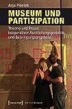 Museum und Partizipation: Theorie und Praxis kooperativer Ausstellungsprojekte und Beteiligungsangebote (Edition Museum)