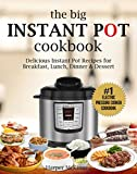 The Big Instant Pot Cookbook: Delicious Instant Pot Recipes for Breakfast, Lunch, Dinner & Dessert: #1 Electric Pressure Cooker Cookbook