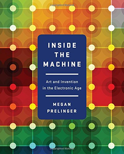 inside-the-machine-art-and-invention-in-the-electronic-age