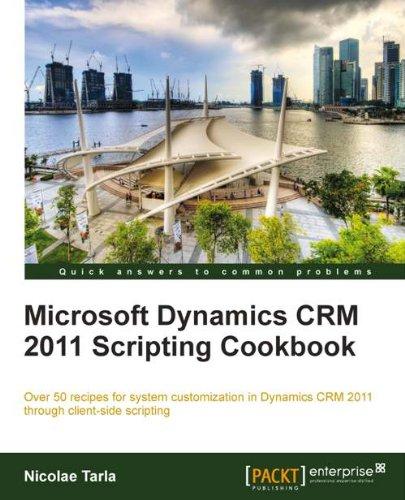 Microsoft Dynamics CRM 2011 Scripting Cookbook por Nicolae Tarla