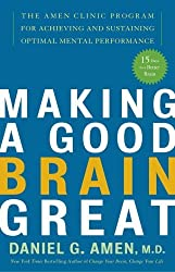 Making a Good Brain Great: The Amen Clinic Program for Achieving and Sustaining Optimal Mental Performance by Daniel G. Amen (2006-12-26)