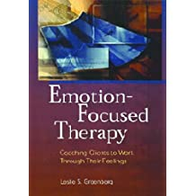 Emotion-Focused Therapy: Coaching Clients to Work Through Their Feelings (English Edition)