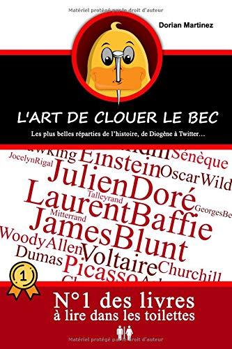 L'Art de Clouer le Bec: Les plus belles réparties de l'histoire, de Diogène à Twitter par Dorian Martinez