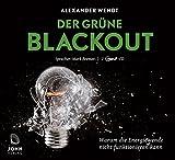 Der Grüne Blackout: Warum die Energiewende nicht funktionieren kann - Alexander Wendt, Mark Bremer
