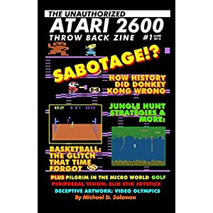 The Unauthorized Atari 2600 Throw Back Zine #1: How History Did Donkey Kong Wrong, Jungle Hunt Strategies, Easter Eggs & Glitches And So Much More