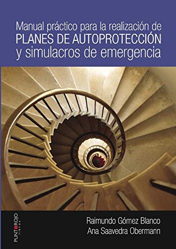 Manual práctico para la realización de planes de autoprotección y simulacros de emergencia por Raimundo Gómez Banco