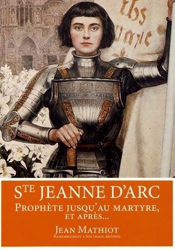 Sainte Jeanne d'Arc : Prophète jusqu'au martyre, et après.