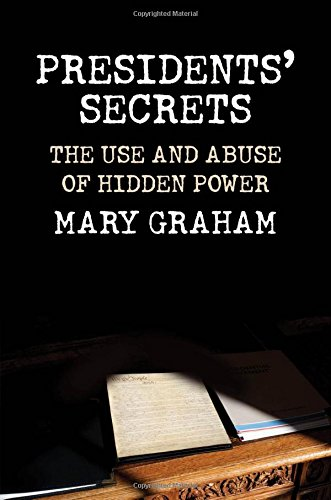 presidents-secrets-the-use-and-abuse-of-hidden-power
