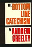 The Bottom Line Catechism for Contemporary Catholics by Andrew M. Greeley (1982-04-03)