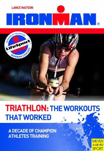 Triathlon: The Workouts That Worked: A Decade of Champion Athletes Training por Lance Watson