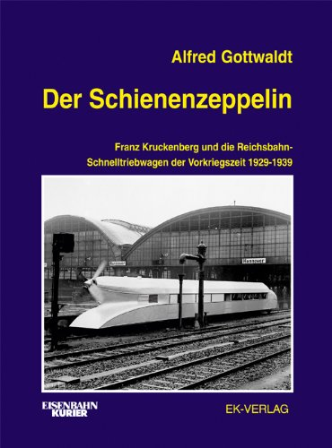Ek-Verlag Der Schienenzeppelin: Franz Kruckenberg und die Reichsbahn-Schnelltriebwagen der Vergriegszeit 1929 - 1939