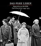 Das pure Leben: Fotografien aus der DDR Fotografien aus der DDR. Die frühen Jahre 1945-1975