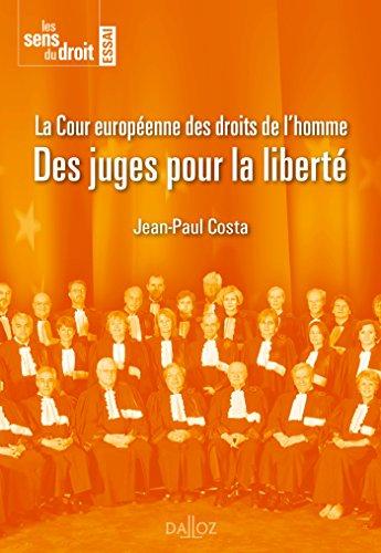 La Cour européenne des droits de l'Homme. Des juges pour la liberté