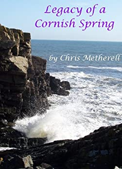 Legacy of a Cornish Spring by [Metherell, Chris]