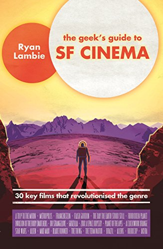 The Geek's Guide to SF Cinema: 30 Key Films that Revolutionised the Genre (English Edition)