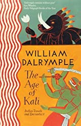 The Age of Kali: Travels and Encounters in India by William Dalrymple (1999-06-21)
