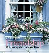 Simple Pleasures of Friendship: Celebrating the Ones We Love (Simple Pleasures Series)