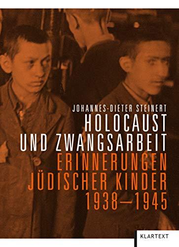 Holocaust und Zwangsarbeit: Erinnerungen jüdischer Kinder 1938-1945
