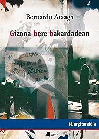 Gizona bere bakardadean par Bernardo Atxaga
