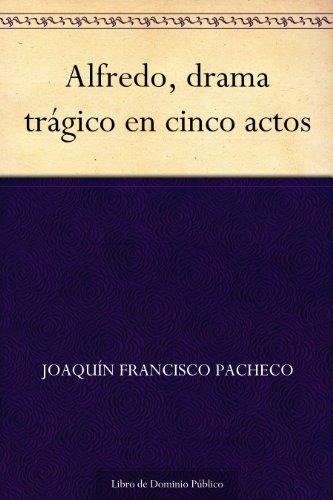 Alfredo, drama trágico en cinco actos