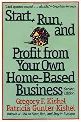 Start, Run, and Profit from Your Own Home-Based Business (Start, Run & Profit from Your Own Home-Based Business) by Gregory F. Kishel (1999-03-11)