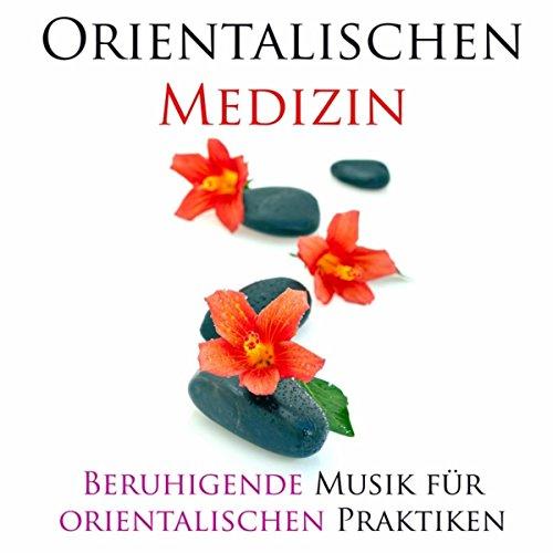 Orientalischen Medizin - Beruhigende Musik für orientalischen Praktiken (Yoga, Meditation, Chakra Balancing, Ayurveda und Spa-Behandlungen) (Ayurveda-behandlungen)