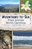 The Mountains-to-Sea Trail Across North Carolina: Walking a Thousand Miles through Wildness, Culture and History by Danny Bernstein (2013) Paperback