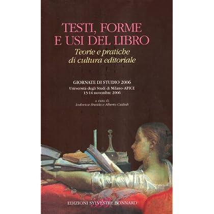Testi, Forme E Usi Del Libro. Teorie E Pratiche Di Cultura Editoriale