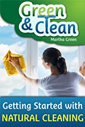 Green and Clean: Getting Started with Natural Cleaning (English Edition)