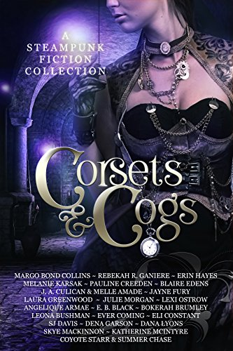 Corsets and Cogs: A Steampunk Fiction Collection